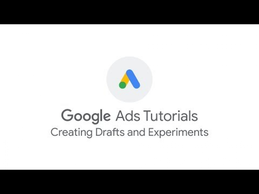 Google Ads Tutorials: Creating Drafts and Experiments