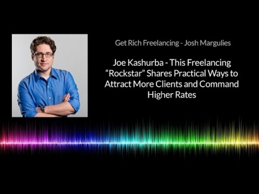 Joe Kashurba on How to Attract More Clients and Command Higher Rates - Get Rich Freelancing
