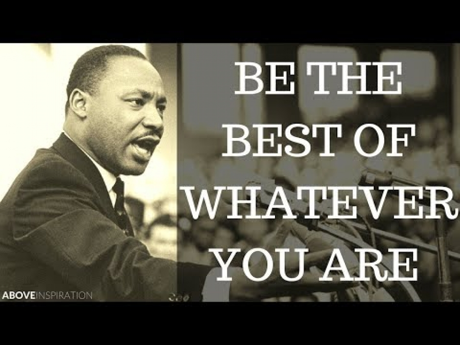 Be The Best of Whatever You Are - Martin Luther King Jr. Inspirational & Motivational Video
